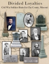 Divided Loyalties - Civil War Soldiers Buried in Clay County, Missouri